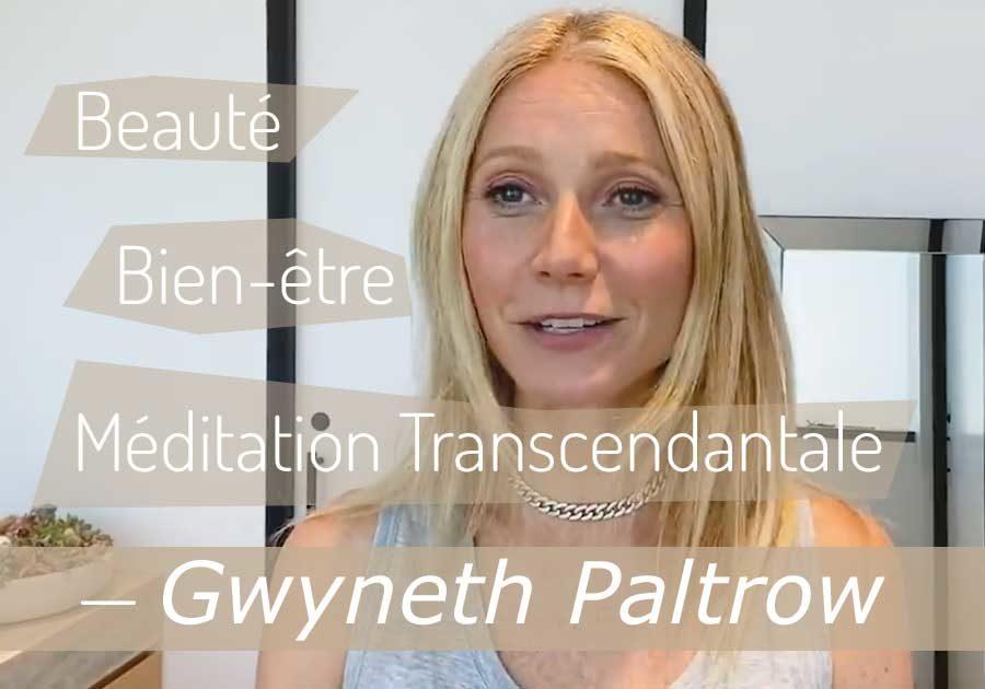 Gwyneth Paltrow, beauté, bien-être et Méditation Transcendantale
