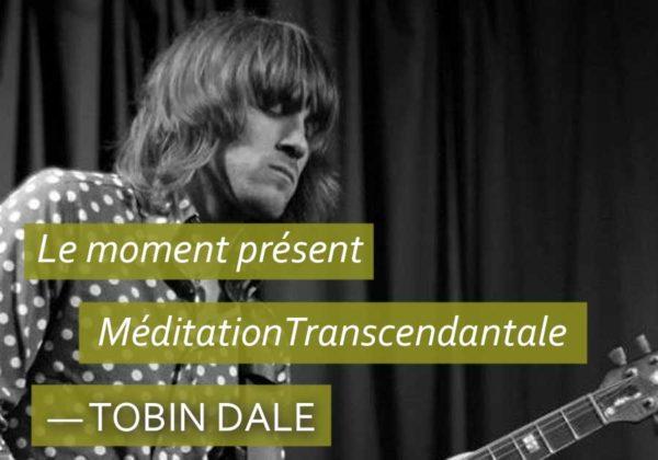 Être dans le moment présent et Méditation Transcendantale, par Tobin Dale…